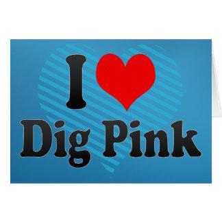 I love Dig Pink Greeting Cards