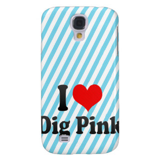 I love Dig Pink Galaxy S4 Cases