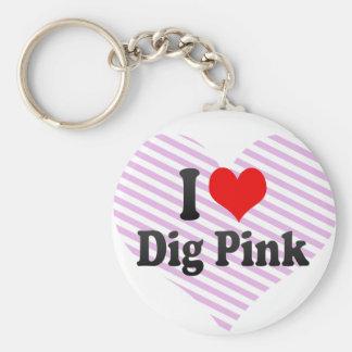 I love Dig Pink Key Chains