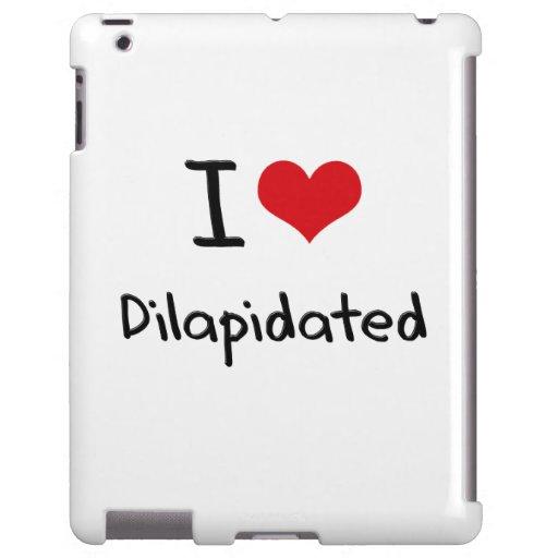 I Love Dilapidated
