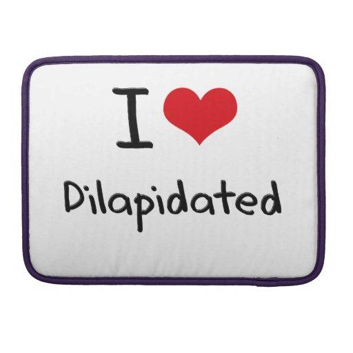 I Love Dilapidated Sleeve For MacBooks