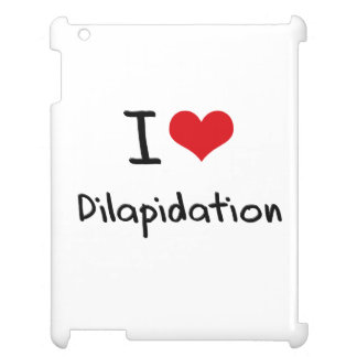 I Love Dilapidation Cover For The iPad 2 3 4