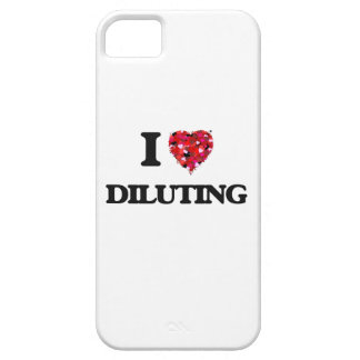 I love Diluting iPhone 5 Case