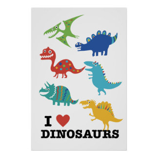 I love dinosaurs posters