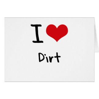 I Love Dirt Greeting Card