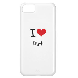 I Love Dirt Case For iPhone 5C