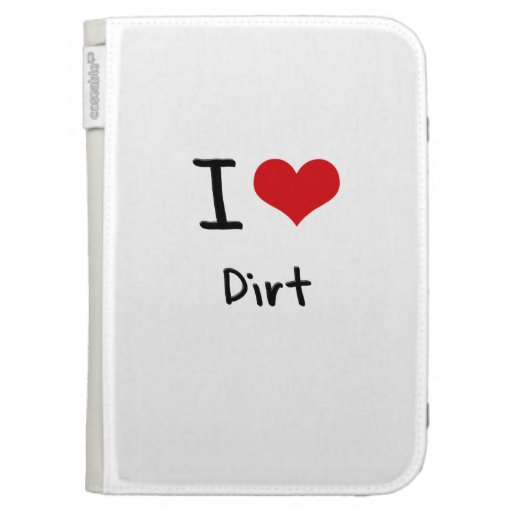 I Love Dirt Kindle 3G Cases