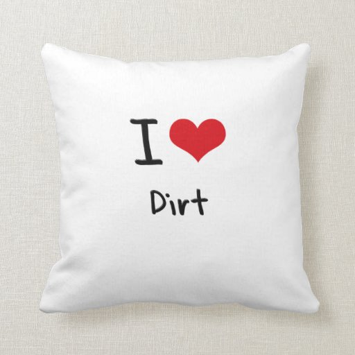 I Love Dirt Pillow