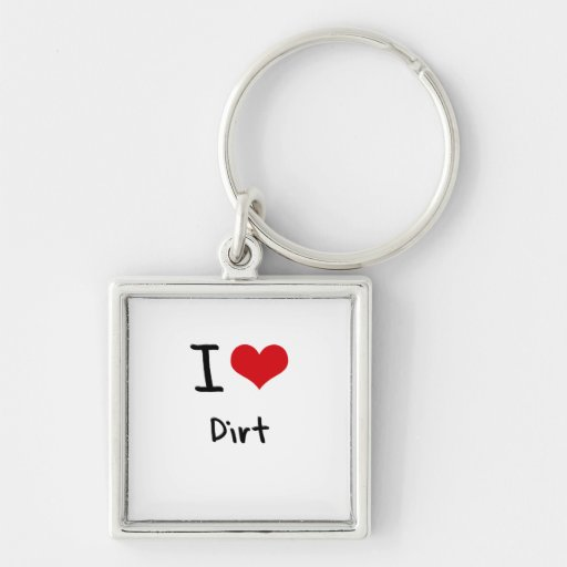 I Love Dirt Key Chains
