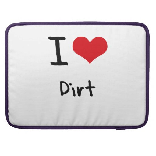 I Love Dirt MacBook Pro Sleeves
