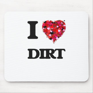 I love Dirt Mouse Pad