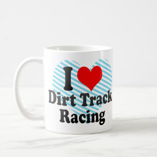 I love Dirt Track Racing Mugs