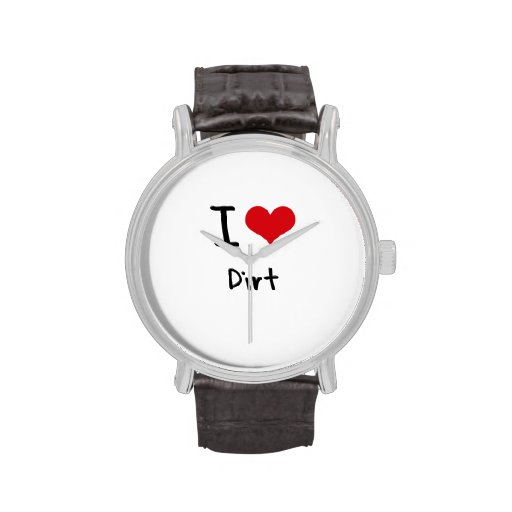 I Love Dirt Wrist Watches