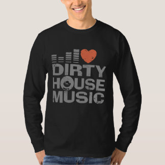 I Love Dirty House Music T-Shirt