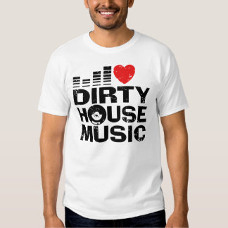 I Love Dirty House Music Tee Shirt