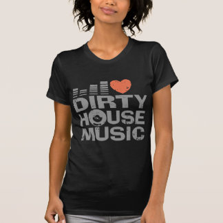 I Love Dirty House Music T Shirts