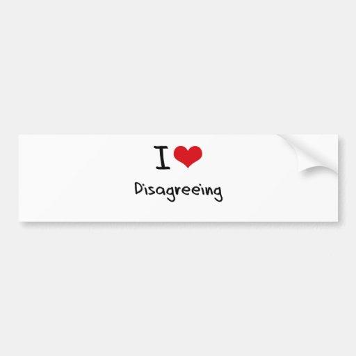 I Love Disagreeing Bumper Sticker