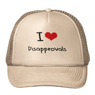 I Love Disapprovals Cap