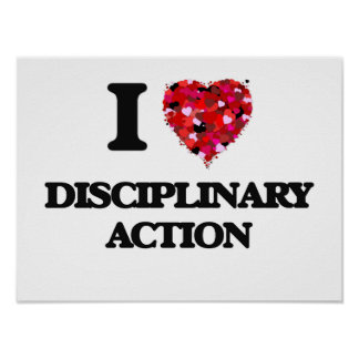 I love Disciplinary Action Poster