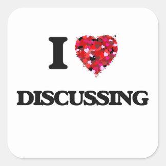 I love Discussing Square Sticker