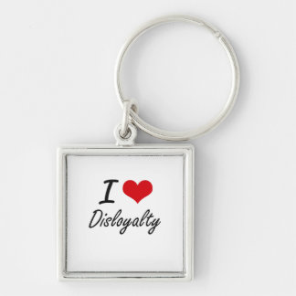 I love Disloyalty Silver-Colored Square Key Ring