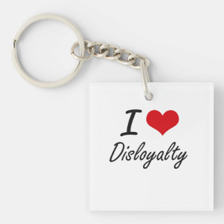 I love Disloyalty Single-Sided Square Acrylic Key Ring