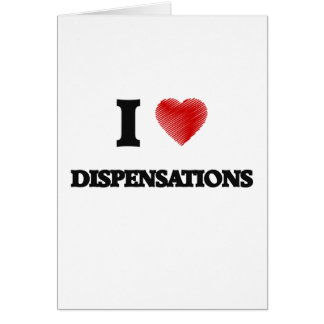 I love Dispensations Greeting Card