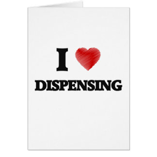 I love Dispensing Greeting Card
