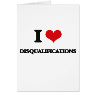I love Disqualifications Greeting Card