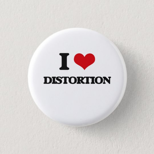 I love Distortion 3 Cm Round Badge