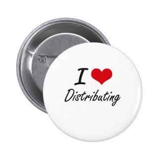 I love Distributing 6 Cm Round Badge