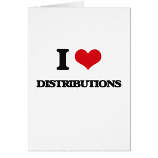 I love Distributions Greeting Card