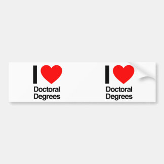 i love doctoral degrees bumper stickers