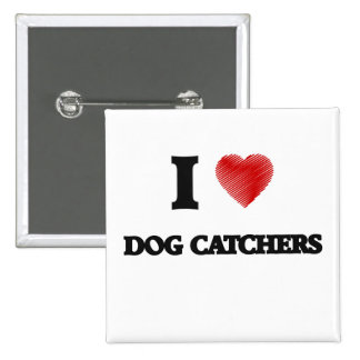 I love Dog Catchers 15 Cm Square Badge