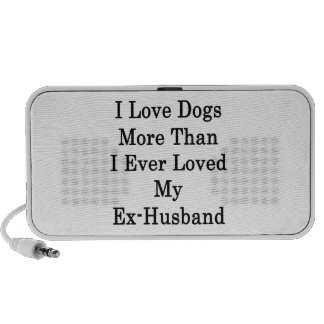 I Love Dogs More Than I Ever Loved My ExHusband iPhone Speaker