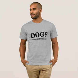 I LOVE DOGS, PEOPLE SUCK T-Shirt