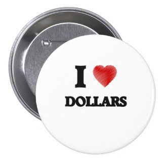 I love Dollars 7.5 Cm Round Badge