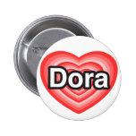 I love Dora. I love you Dora. Heart Pinback Button