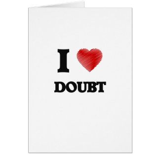 I love Doubt Greeting Card