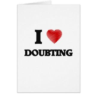 I love Doubting Greeting Card