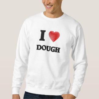 I love Dough Pull Over Sweatshirts