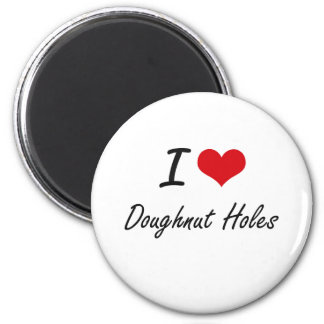 I Love Doughnut Holes artistic design 6 Cm Round Magnet
