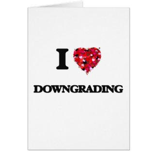 I love Downgrading Greeting Card
