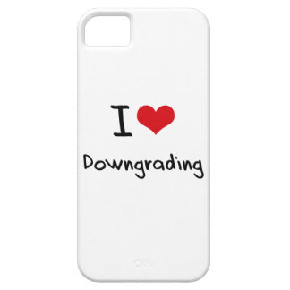 I Love Downgrading iPhone 5 Cover