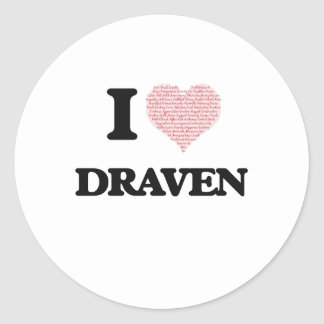 I Love Draven (Heart Made from Love words) Round Sticker