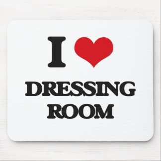 I love Dressing Room Mouse Pad