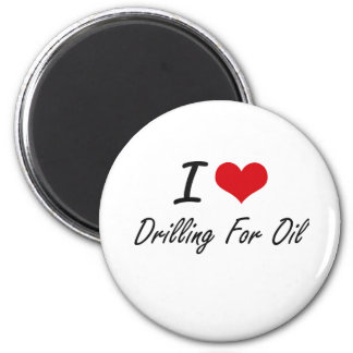 I love Drilling For Oil 6 Cm Round Magnet