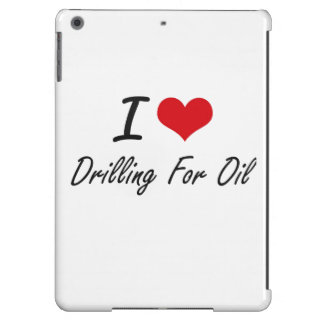 I love Drilling For Oil Case For iPad Air