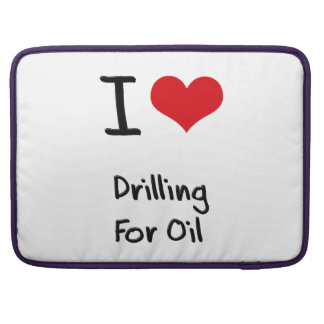 I Love Drilling For Oil MacBook Pro Sleeves