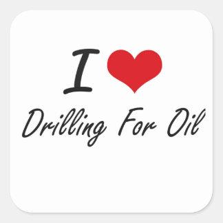 I love Drilling For Oil Square Sticker